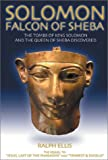 Solomon, Falcon of Sheba: The Tombs of King David, King Solomon and the Queen of Sheba Discovered