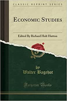 Economic Studies: Edited By Richard Holt Hutton (Classic Reprint)