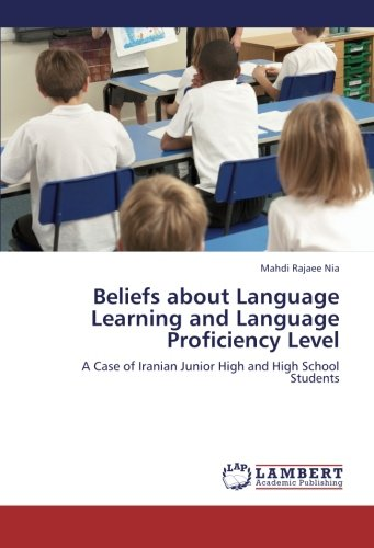Beliefs about Language Learning and Language Proficiency Level: A Case of Iranian Junior High and High School Students