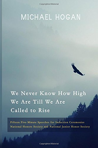 We Never Know How High We Are Till We Are Called to Rise: Fifteen Five-Minute Speeches for Induction Ceremonies
