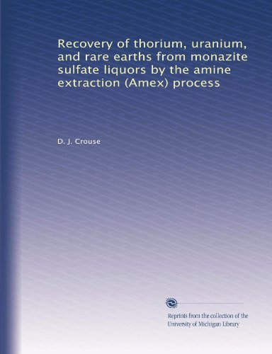 Recovery of thorium, uranium, and rare earths from monazite sulfate liquors by the amine extraction (Amex) process PDF
