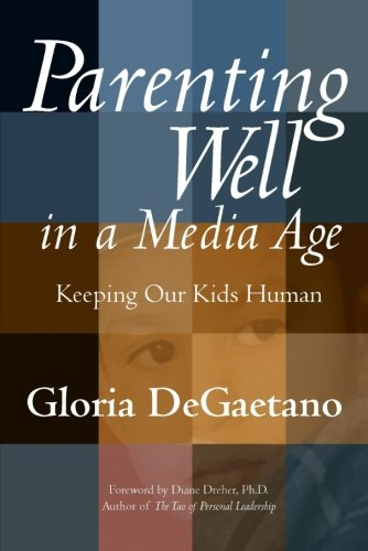 Parenting Well In A Media Age: Keeping Our Kids Human