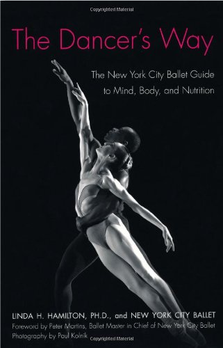 The Dancer's Way: The New York City Ballet Guide to Mind,...