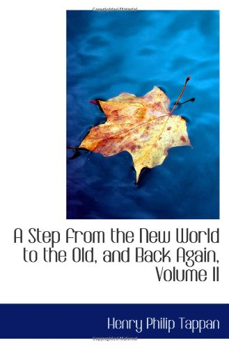 A Step from the New World to the Old, and Back Again, Volume II