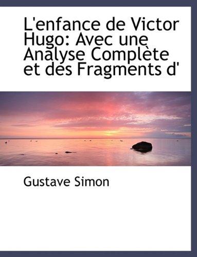 L'Enfance de Victor Hugo: Avec Une Analyse Compl Te Et Des Fragments D'