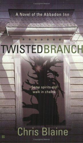 Twisted Branch : A NOvel of the Abbadon Inn, CHRIS BLAINE