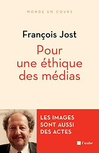 Pour une éthique des médias: Les images sont aussi des actes