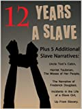 img - for 12 Years a Slave (Annotated) with Original Illustrations, Timeline, Biography & Quiz PLUS Five Classic Slave Narratives Incl. Uncle Tom's Cabin book / textbook / text book