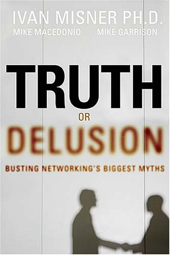 Truth or Delusion?: Busting Networking's Biggest Myths, IVAN R. MISNER