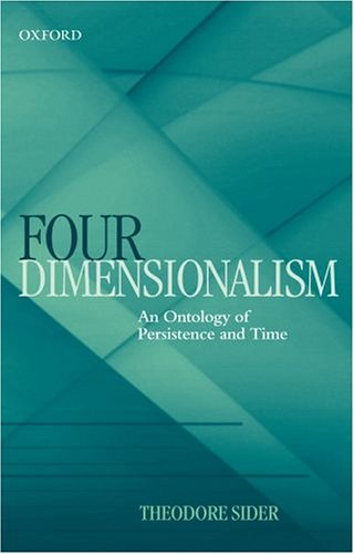 Ted Sider, Four-Dimensionalism: An Ontology of Persistence and Time