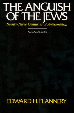The Anguish of the Jews: Twenty-Three Centuries of Antisemitism (Studies in Judaism and Christianity), Edward H. Flannery