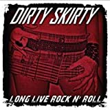 Long Live Rock N' Roll Dirty Skirty