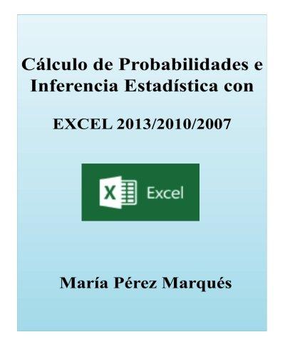 Calculo de Probabilidades e Inferencia Estadistica con EXCEL 2013/2010/2007