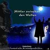 Mittler zwischen den Welten (Fantastische Kriminalgeschichten 4) | Carola Kickers