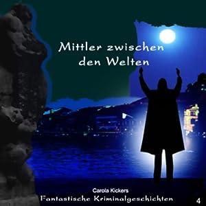 Mittler zwischen den Welten (Fantastische Kriminalgeschichten 4) Hörbuch