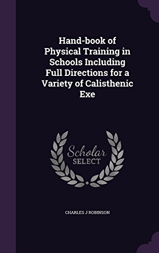 Hand-book of Physical Training in Schools Including Full Directions for a Variety of Calisthenic Exe