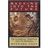 Backing into the Future: The Classical Tradition and Its Renewal (0393035956) by Knox, Bernard MacGregor Walker