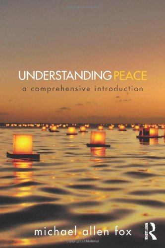 Understanding Peace: A Comprehensive Introduction, by Michael Allen Fox