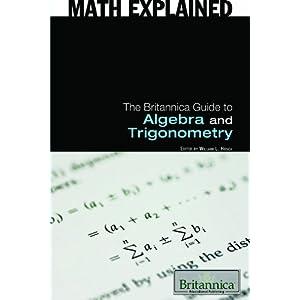 The Britannica Guide to Algebra and Trigonometry - William L. Hosch
