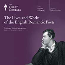 Lives and Works of the English Romantic Poets Lecture Auteur(s) :  The Great Courses Narrateur(s) : Professor Willard Spiegelman