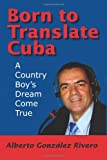 img - for Born to Translate Cuba: A Country Boy's Dream Come True book / textbook / text book