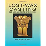 Lost-Wax Casting: Old, New, and Inexpensive Methods ~ Fred R. Sias Jr.