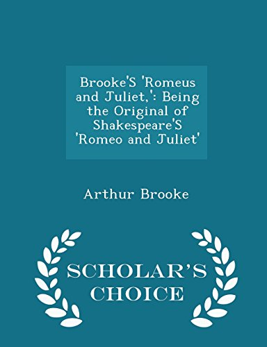 Brooke'S 'Romeus and Juliet,': Being the Original of Shakespeare'S 'Romeo and Juliet' - Scholar's Choice Edition