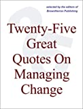 img - for Twenty-Five Great Quotes On Managing Change -- Breaking Through The Status Quo book / textbook / text book