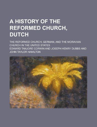 A History of the Reformed Church, Dutch; The Reformed Church, German, and the Moravian Church in the United States