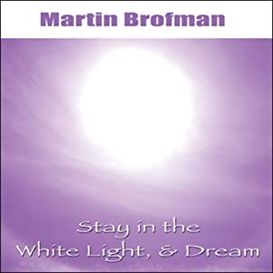 Stay in the White Light and Dream