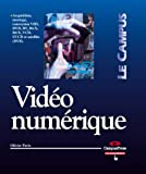 Vid�o num�rique : Acquisition, montage, conversion VHS DVD  DV  DivX  BivX  VCD  SVCD et satellite (DVB)
