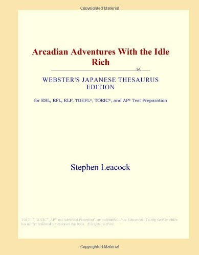 Arcadian Adventures With the Idle Rich (Webster's Japanese Thesaurus Edition)