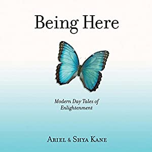 Being Here: Modern Day Tales of Enlightenment | [ Ariel and Shya Kane]