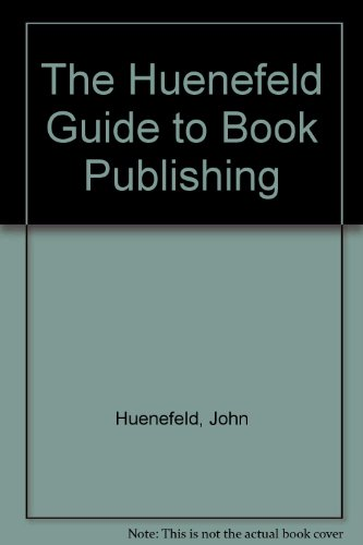 The Huenefeld Guide to Book Publishing, Huenefeld, John