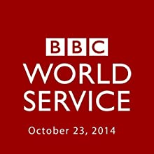 BBC Newshour, October 23, 2014  by Owen Bennett-Jones, Lyse Doucet, Robin Lustig, Razia Iqbal, James Coomarasamy, Julian Marshall Narrated by BBC Newshour
