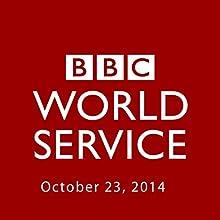 BBC Newshour, October 23, 2014  by Owen Bennett-Jones, Lyse Doucet, Robin Lustig, Razia Iqbal, James Coomarasamy, Julian Marshall Narrated by BBC Newshour