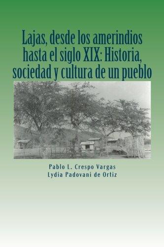 Lajas, desde los amerindios hasta el siglo XIX: Historia, sociedad y cultura de un pueblo (Historia y Sociedad de Lajas) (Volume 1) (Spanish Edition)