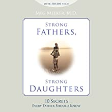 Strong Fathers, Strong Daughters (       UNABRIDGED) by Meg Meeker Narrated by Coleen Marlo