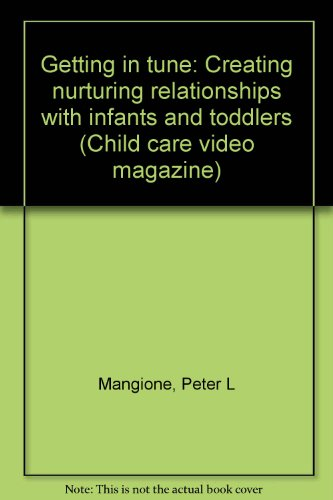 Getting in tune: Creating nurturing relationships with infants and toddlers (Child care video magazine)