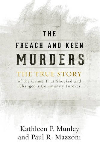 The Freach and Keen Murders: The True Story of the Crime That Shocked and Changed a Community Forever