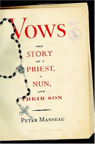 Vows: The Story of a Priest, a Nun, and Their Son, PETER MANSEAU