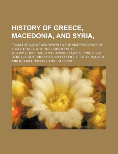 History of Greece, Macedonia, and Syria,; from the age of Xenophon to the incorporation of those states with the Roman Empire