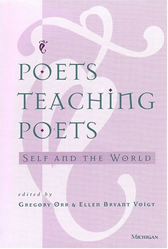 Poets Teaching Poets: Self and the World, GREGORY ORR, ELLEN BRYANT VOIGT