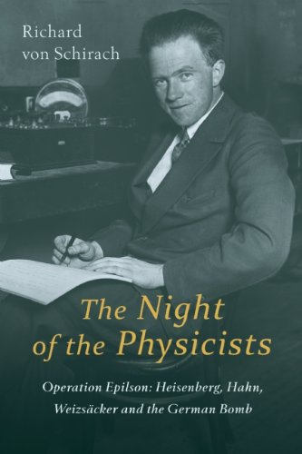 The Night of Physicists: Operation Epilson: Heisenberg, Hahn, Weizsscker and the German Bomb