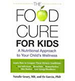 [ THE FOOD CURE FOR KIDS: A NUTRITIONAL APPROACH TO YOUR CHILDS WELLNESS ] By Geary, Natalie ( Author) 2010 [ Paperback ]
