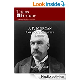J. P. Morgan: America's Greatest Banker (Titans of Fortune)