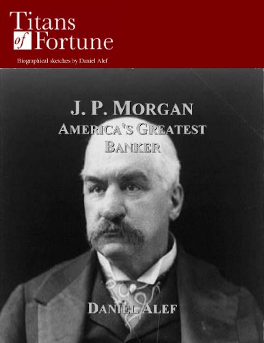 j-p-morgan-americas-greatest-banker-titans-of-fortune-english-edition