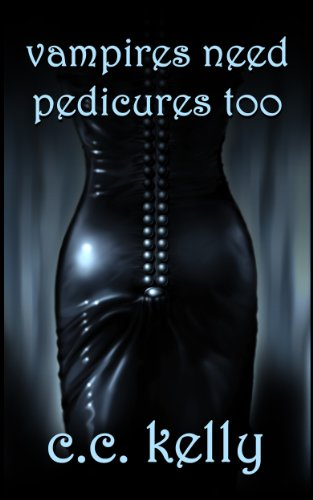 Vampires Need Pedicures Too (A Paranormal Romance)