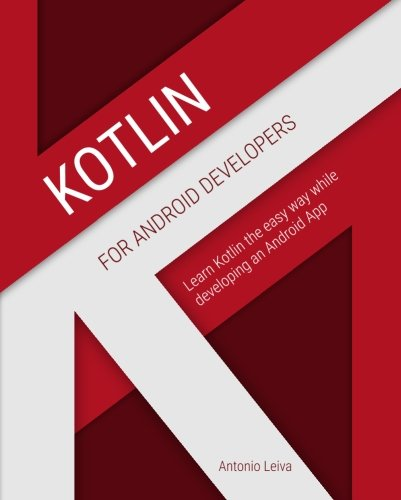 Download Kotlin for Android Developers: Learn Kotlin the easy way while developing an Android App