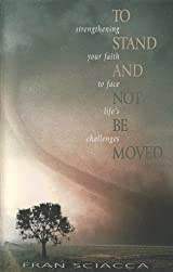 To Stand and Not Be Moved, Strengthening Your Faith to Face Life's Challenges